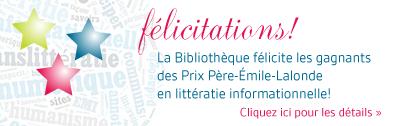 Félicitations! La Bibliothèque félicite les gagnants des Prix Père-Émile-Lalonde en littératie informationnelle!