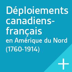 Déploiements canadiens-français en Amérique du Nord (1760-1914).