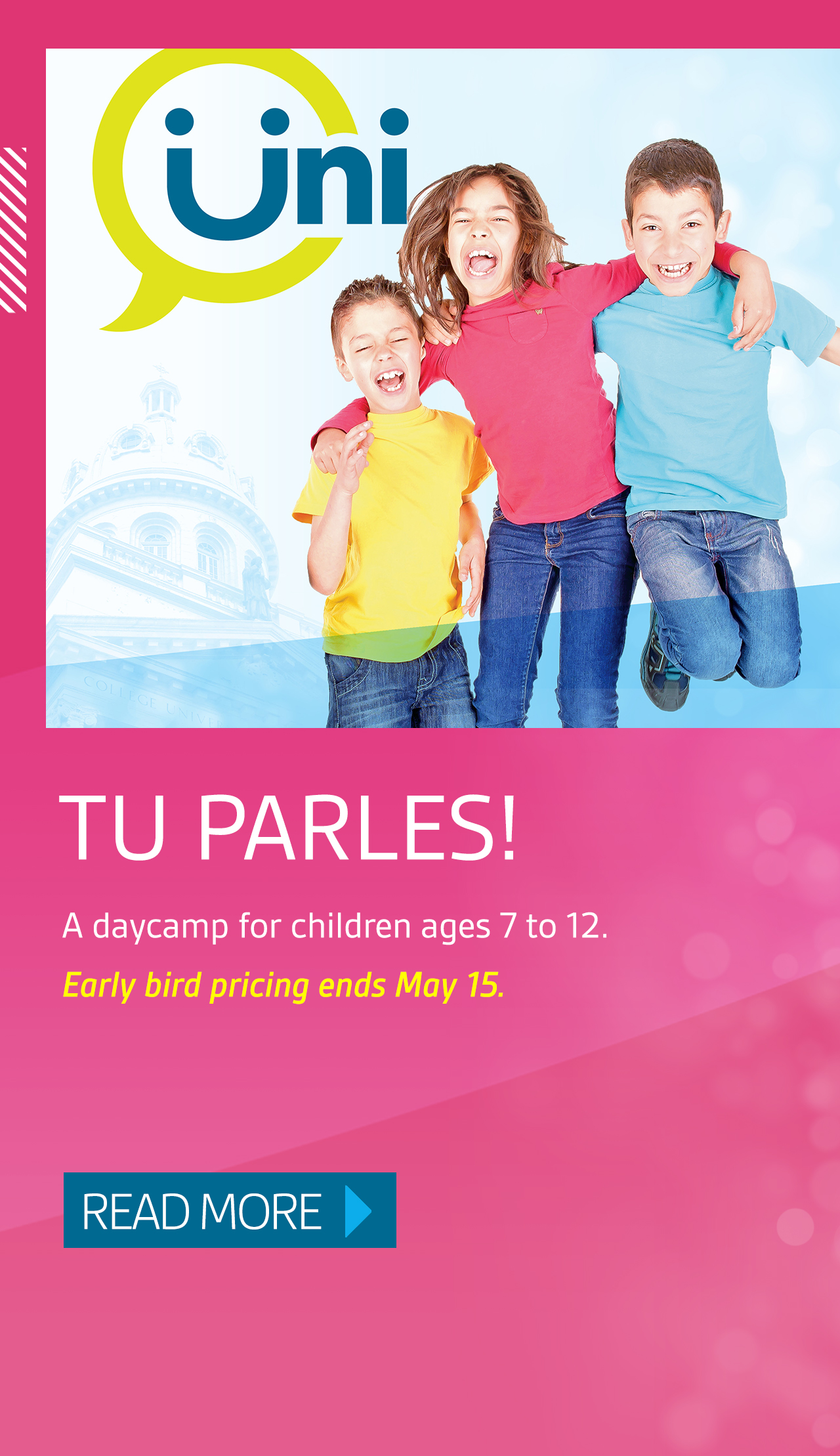 Tu parles! A daycamp for children ages 7 to 12. Early bird pricing ends May 15. Read more.