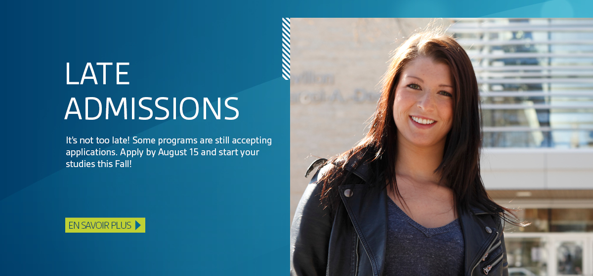Late Admissions. Some programs are still accepting applications. Apply by August 15 and start your studies this Fall! Learn more.