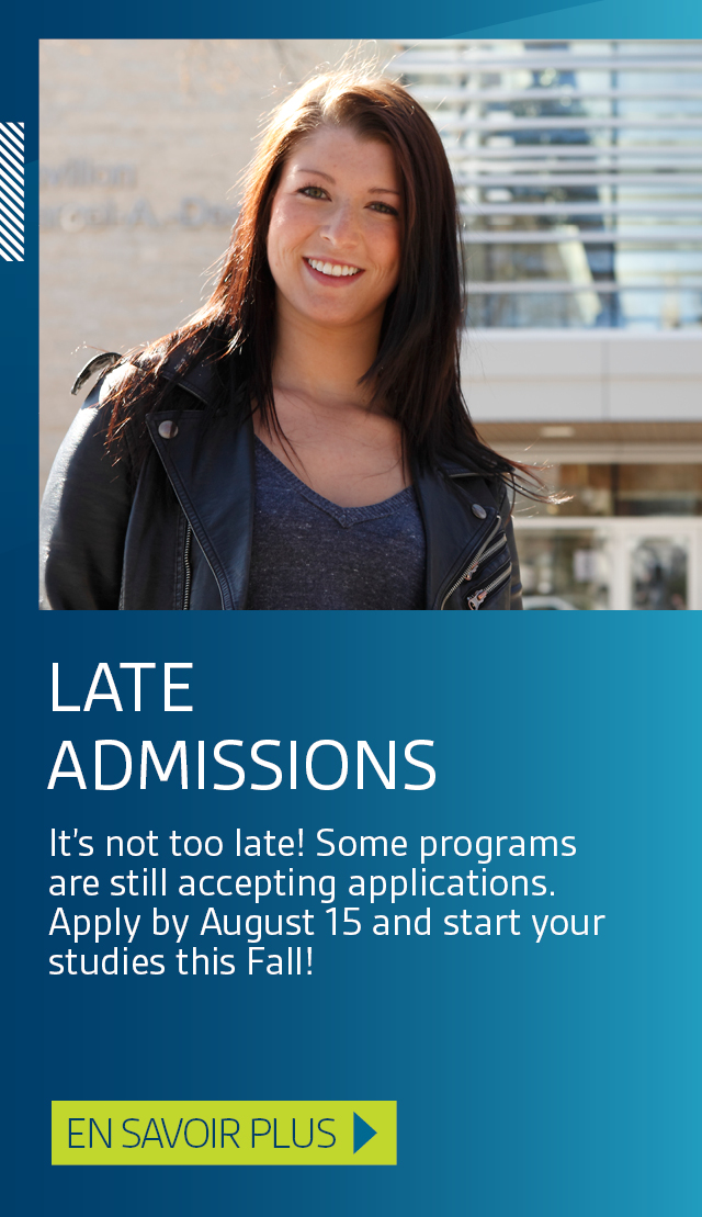 Late admissions. It's not too late! Some programs are still accepting applications. Apply by August 15 and start your studies this Fall! Learn more.