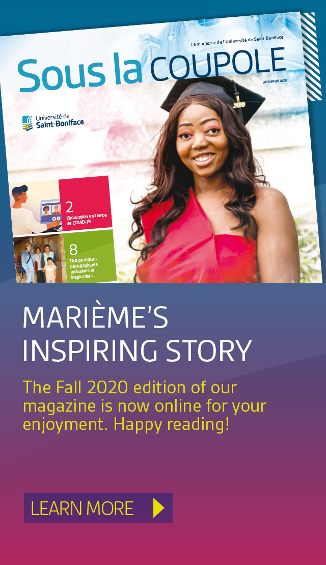 Marième's Inspiring Story. The Fall 2020 edition of our magazine is now online for your enjoyment. Happy reading! Learn more.