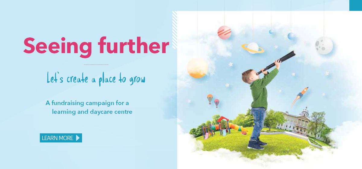 Seeing further. Let's create a place to grow. A fundraising campaign for a learning and daycare centre. Learn more.