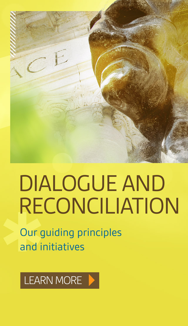 Dialogue and reconciliation. Our guiding principles and initiatives. Learn more.