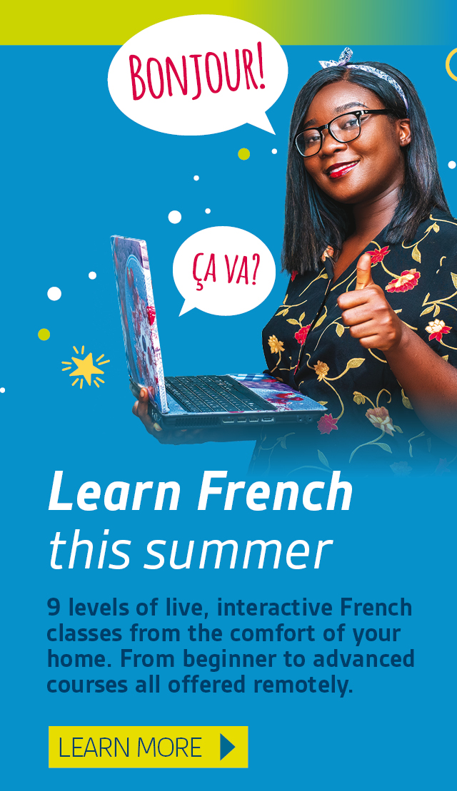 Learn French this summer. 9 levels of live, interactive French classes from the comfort of your home. From beginner to advanced courses all offered remotely. Learn more.