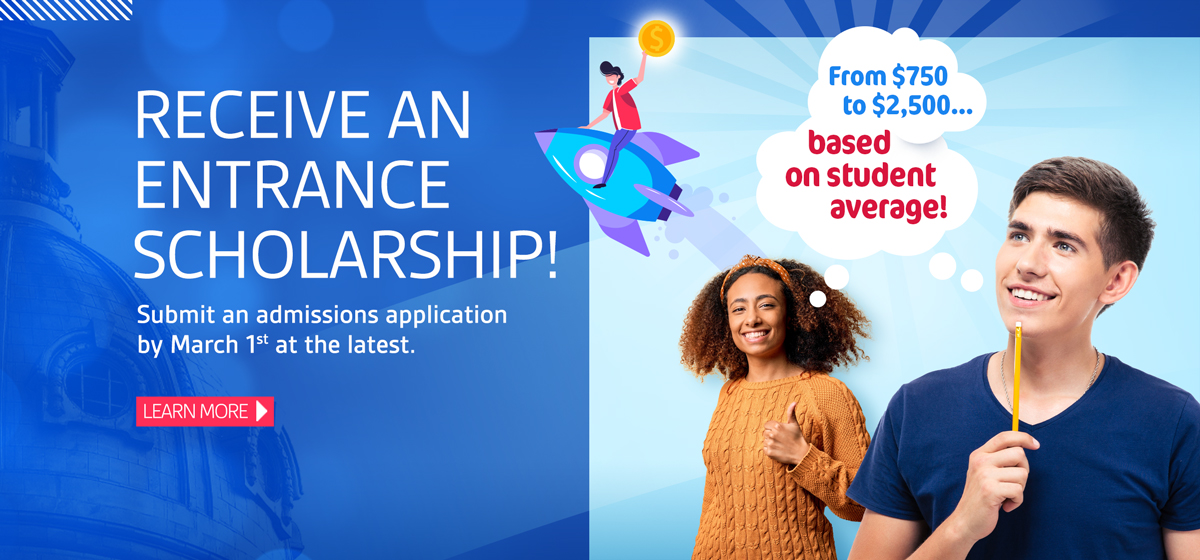 Receive an entrance scholarship! Submit an admissions application by March 1st to be eligible. Learn more.