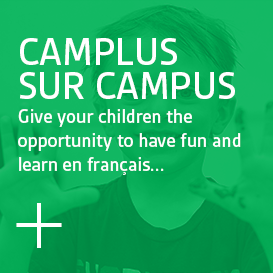 Camplus sur campus - Give your children the opportunity to have fun and learn en français at Camplus sur campus!