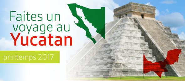 Faites un voyage au Yucatan - printemps 2017