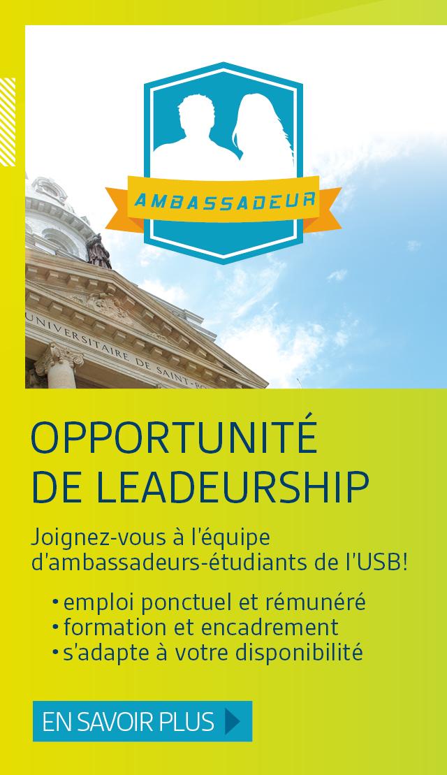 Opportunité de leadeurship. Joignez-vous à l'équipe d'ambassadeurs-étudiants de l'USB! En savoir plus.;