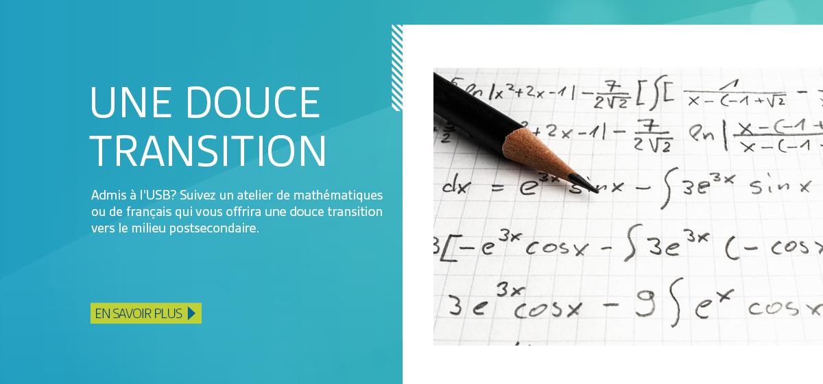Une douce transition. Ateliers de mise à niveau en mathématiques et en français. En savoir plus.