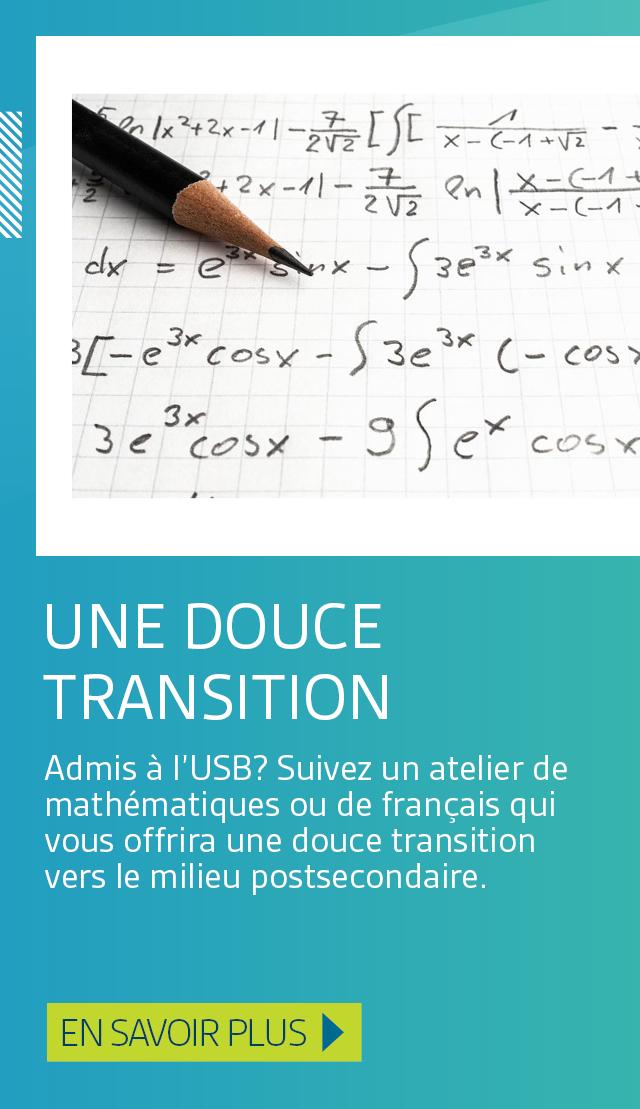 Une douce transition. Ateliers de mise à niveau en mathématiques et en français. En savoir plus.;