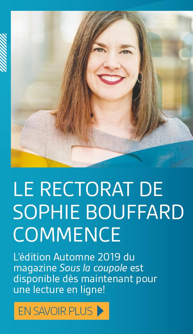 Le rectorat de Sophie Bouffard commence. L'édition Automne 2019 du magazine Sous la coupole est disponible dès maintenant pour une lecture en ligne! En savoir plus.