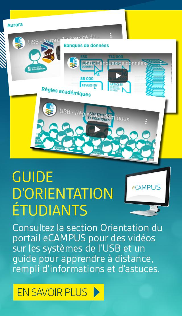 Guides d'orientation étudiants. Consultez la section Orientation du portail eCAMPUS pour de courtes vidéos sur les systèmes de l'USB et un guide pour apprendre à distance, qui est plein d'informations et d'astuces. En savoir plus.