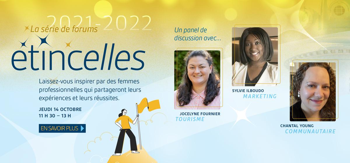Étincelles | Laissez-vous inspirer par des femmes professionnelles qui partageront leurs expériences et leurs réussites. 14 octobre. En savoir plus.