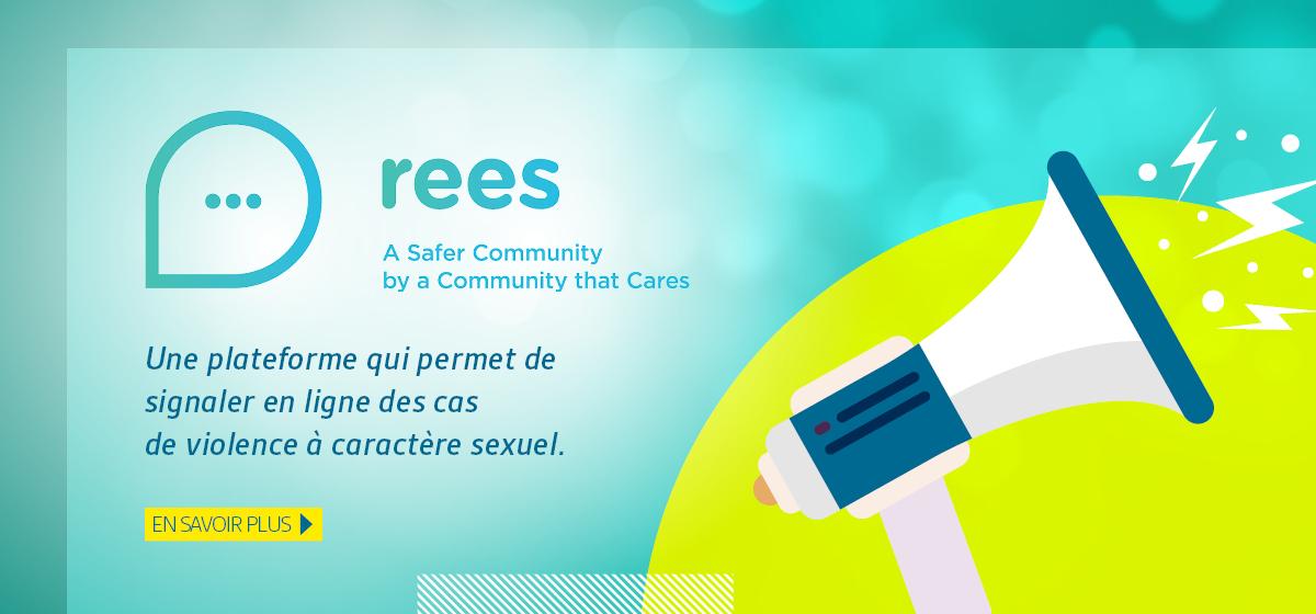 REES. Une plateforme qui permet de signaler en ligne des cas de violence à caractère sexuel. En savoir plus.