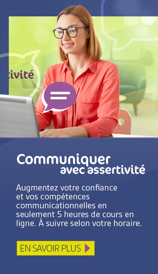 Communiquer avec assertivité. Augmentez votre confiance et vos compétences communicationnelles en seulement 5 heures de cours en ligne. À suivre selon votre horaire. En savoir plus.