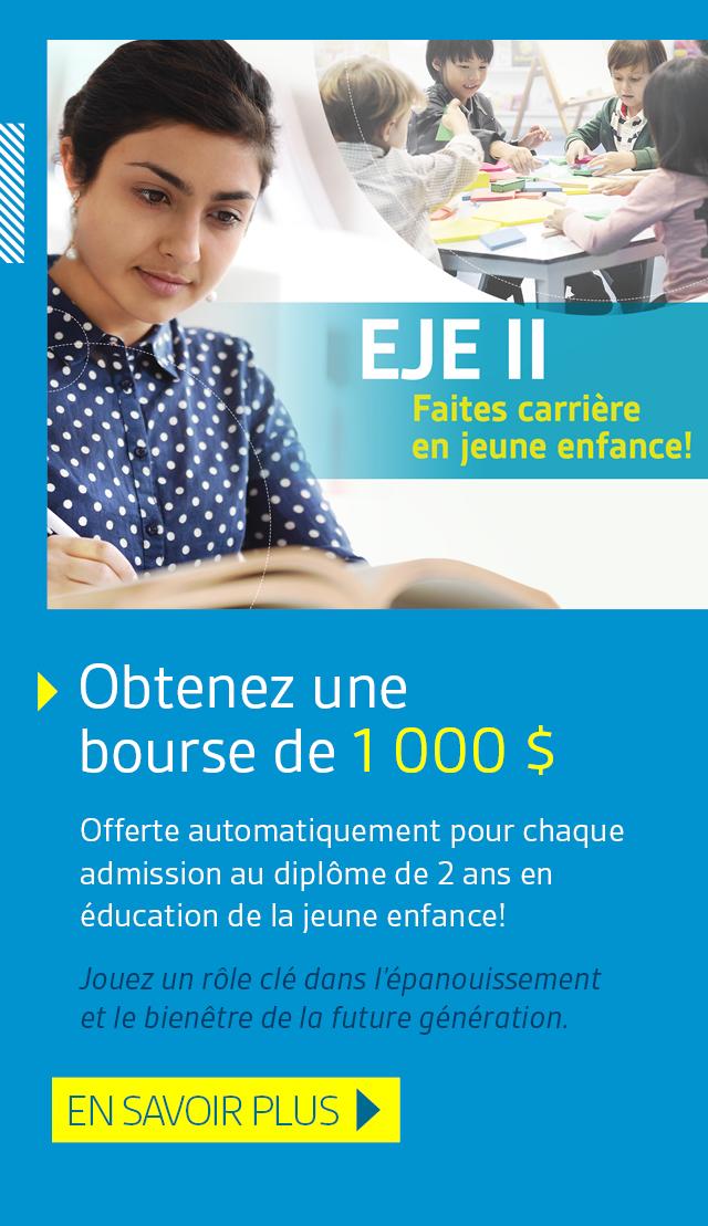 Obtenez une bourse de 1000 $. Offerte automatiquement pour chaque admission au diplôme de 2 ans en éducation de la jeune enfance! Jouez un rôle clé dans l'épanouissement et le bienêtre de la future génération. En savoir plus.