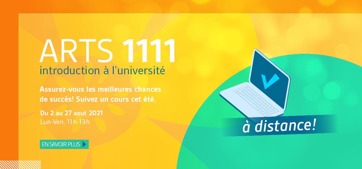 Arts 1111 - introduction à l'université. Assurez-vous les meilleures chances de succès! Suivez un cours cet été. Du 2 au 27 aout 2021 Lun-Ven, 11h-13h. En savoir plus.