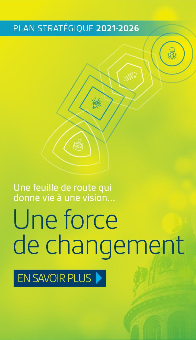 Plan stratégique 2021-2026 | Une force de changement. En savoir plus.