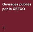Ouvrages publiés par le CEFCO