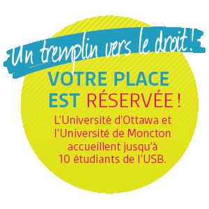 Un tremplin vers le droit! Votre place est réservée! L'Université d'Ottawa et l'Université de Moncton accueillent jusqu'à 10 étudiants de l'USB.