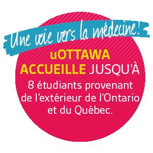 Une voie vers la médecine! Votre place est réservée. L'Université d'Ottawa accueille jusqu'à 8 étudiants provenant de l'extérieur de l'Ontario et du Québec.