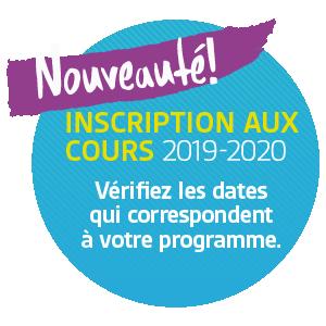 Nouveauté! Inscription aux cours 2019-2020. Vérifiez les dates qui correspondent à votre programme.